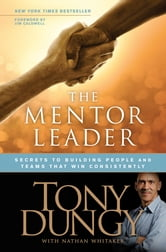 The Mentor Leader - Secrets to Building People and Teams That Win Consistently ebook by Tony Dungy