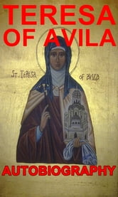 The Life of Teresa of Jesus - Autobiography ebook by Teresa of Avila