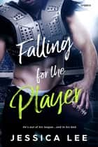 Falling for the Player ebook by Jessica Lee