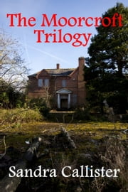 The Moorcroft Trilogy ebook by Sandra Callister