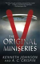V: The Original Miniseries ebook by Kenneth Johnson, A. C. Crispin