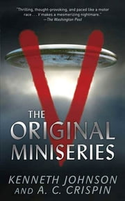 V: The Original Miniseries ebook by Kenneth Johnson,A. C. Crispin