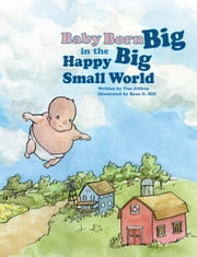 Baby Born Big in the Happy Big Small World ebook by Timothy Jeffrey