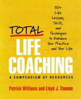 Total Life Coaching: 50+ Life Lessons, Skills, and Techniques to Enhance Your Practice . . . and Your Life ebook by Lloyd J. Thomas,Patrick Williams