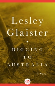 Digging to Australia - A Novel ebook by Lesley Glaister