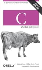 C Pocket Reference - C Syntax and Fundamentals eBook by Peter Prinz, Ulla Kirch-Prinz