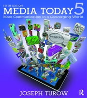 Media Today - Mass Communication in a Converging World ebook by Joseph Turow