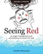 Seeing Red - An anger management and anti-bullying curriculum for kids ebook by Jennifer Simmonds