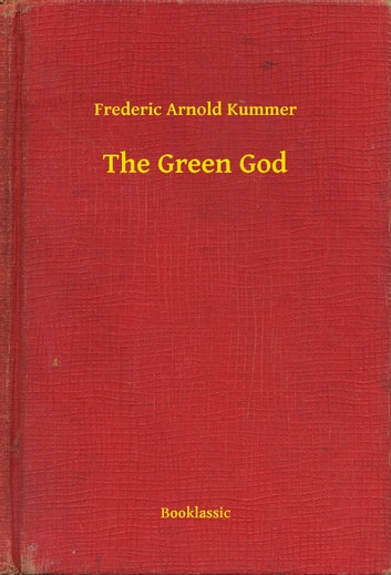 The Green God ebook by Frederic Arnold Kummer