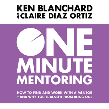 One Minute Mentoring: How to find and work with a mentor - and why you'll benefit from being one audiobook by Ken Blanchard,Claire Diaz-Ortiz