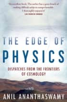 The Edge of Physics ebook by Anil Ananthaswamy