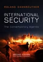 International Security - The Contemporary Agenda ebook by Roland Dannreuther