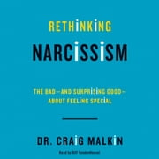 Rethinking Narcissism - The Bad-and Surprising Good-About Feeling Special livre audio by Dr. Craig Malkin