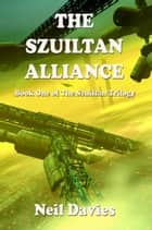 The Szuiltan Alliance ebook by Neil Davies