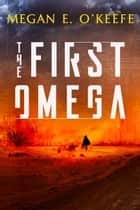 The First Omega ebook by Megan E. O'Keefe
