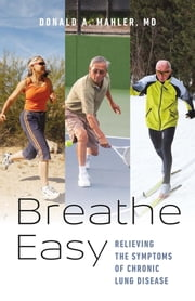 Breathe Easy - Relieving the Symptoms of Chronic Lung Disease ebook by Donald A. Mahler MD