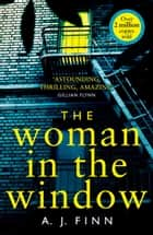 The Woman in the Window: The Top Ten Sunday Times bestselling debut crime thriller everyone is talking about! ebook by A. J. Finn