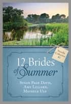 The 12 Brides of Summer - Novella Collection #1 ebook by Susan Page Davis,Michelle Ule,Amy Lillard