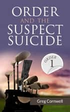 Order and the Suspect Suicide ebook by Greg Cornwell