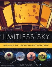 Limitless Sky - No Man's Sky Unofficial Discovery Guide ebook by Jeff Cork