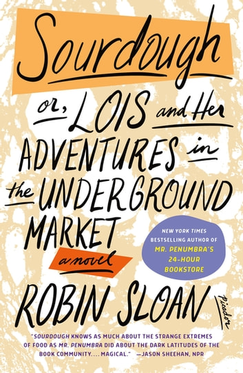 Sourdough - A Novel eBook by Robin Sloan