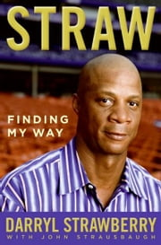 Straw - Finding My Way ebook by Darryl Strawberry