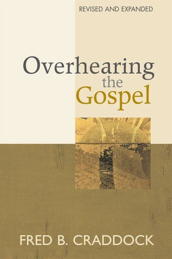 Overhearing the Gospel - Revised and Expanded Edition ebook by Dr. Fred Craddock