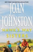 Hawk's Way: Sisters ebook by Joan Johnston