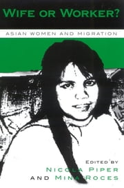 Wife or Worker? - Asian Women and Migration ebook by Nicola Piper,Mina Roces