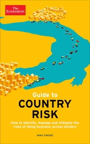 Guide to Country Risk - How to identify, manage and mitigate the risks of doing business across borders ebook by The Economist,Mina Toksöz