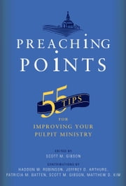 Preaching Points - 55 Tips for Improving Your Pulpit Ministry ebook by Scott M. Gibson