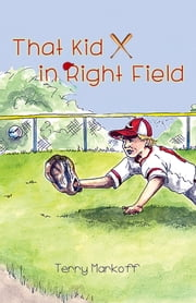 That Kid in Right Field ebook by Terry Markoff