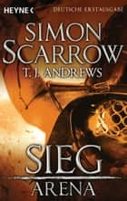 Arena - Sieg - Arena 5 (Prequel Rom) ebook by Simon Scarrow, T. J. Andrews, Marcel Häußler