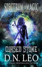 Cursed Stone - Spectrum of Magic - Book 3 - Spectrum of Magic, #3 ebook by D. N. Leo