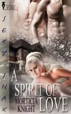 A Spirit of Love ebook by Morticia Knight
