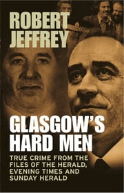 Glasgow's Hard Men ebook by Robert Jeffrey