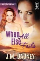 When All Else Fails ebook by J.M. Dabney