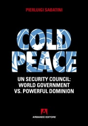 Cold peace - UN Security council: World government Vs. Powerfull dominion ebook by Pierluigi Sabatini