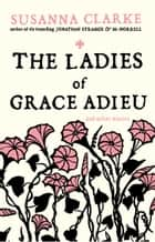 The Ladies of Grace Adieu - and other stories ebook by Susanna Clarke, Charles Vess