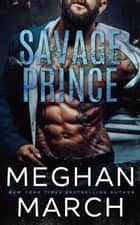 Savage Prince - An Anti-Heroes Collection Novel ebook by Meghan March