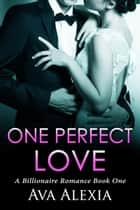 One Perfect Love ebook by Ava Alexia