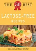 The 50 Best Lactose-Free Recipes - Tasty, fresh, and easy to make! ebook by Adams Media