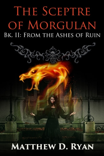 The Sceptre of Morgulan (Bk. II: From the Ashes of Ruin) ebook by Matthew D. Ryan