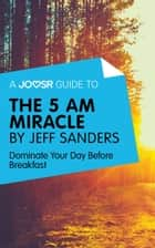 A Joosr Guide to... The 5 AM Miracle by Jeff Sanders: Dominate Your Day Before Breakfast ebook by Joosr