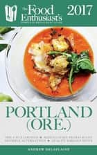 Portland - 2017 - The Food Enthusiast's Complete Restaurant Guide ebook by Andrew Delaplaine