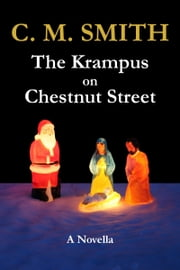 The Krampus on Chestnut Street: A Novella ebook by C. M. Smith