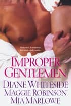 Improper Gentlemen ebook by Diane Whiteside, Mia Marlowe, Maggie Robinson
