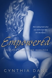 Empowered - Alpha Billionaire Romance ebook by Cynthia Dane