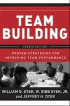 Team Building ebook by William G. Dyer,Jeffrey H. Dyer,Edgar H. Schein,W. Gibb Dyer Jr.