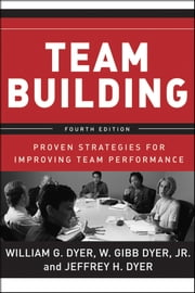 Team Building - Proven Strategies for Improving Team Performance ebook by William G. Dyer,Jeffrey H. Dyer,Edgar H. Schein,W. Gibb Dyer Jr.